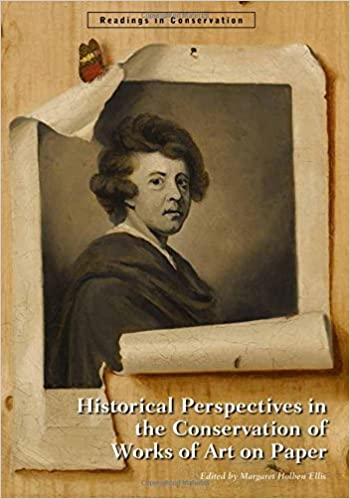 Historical Perspectives in the Conservation of Works of Art on Paper (Readings in Conservation) by Ellis (2015-07-17)