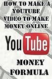 YouTube Money Formula: How to Make a YouTube Video to Make Money Online (YouTube Book : Making Money on YouTube Marketing)