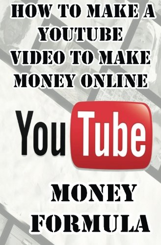 YouTube Money Formula: How to Make a YouTube Video to Make Money Online (YouTube Book : Making Money on YouTube Marketing)