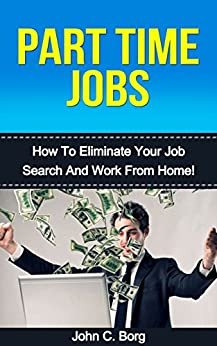 Amazon.com: Part Time Jobs: How To Eliminate Your Job