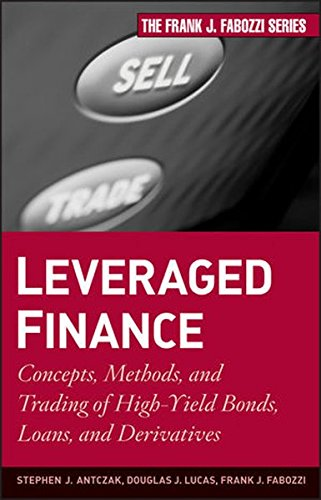 Leveraged Finance: Concepts, Methods, and Trading of High-Yield Bonds, Loans, and Derivatives by Wiley