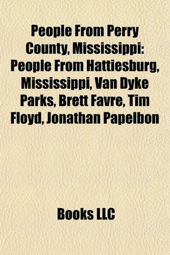 People from Perry County, Mississippi: People from Hattiesburg, Mississippi, Van Dyke Parks, Brett Favre, Tim Floyd, Fred Armisen