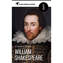 William Shakespeare: The Complete Works [Classics Authors Vol: 3] (Black Horse Classics)