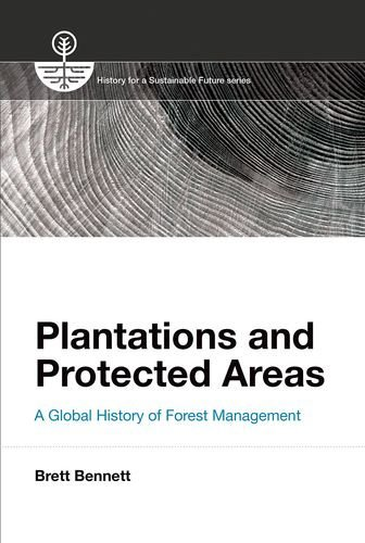 Plantations and Protected Areas: A Global History of Forest Management (History for a Sustainable Future) ()