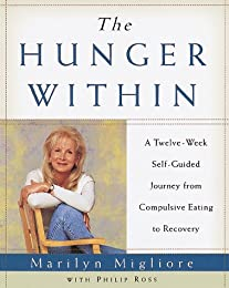 The Hunger Within : A Twelve Week Guided Journey from Compulsive Eating to Recovery