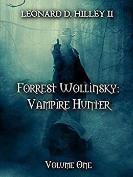 Forrest Wollinsky: Vampire Hunter [Book One] by [Hilley II, Leonard D.]