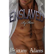 Enslaved By Him - Sold to the Master, Book 3