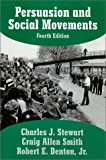 Persuasion and Social Movements, Stewart, Charles J. and Smith, Craig Allen, 1577661451