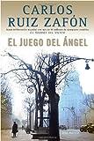 El Juego del Ángel, Carlos Ruiz Zafón, 0307455378