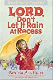 Lord, Don't Let It Rain at Recess, Patricia A. Fisher, 0310445213