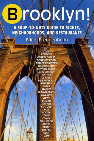 Brooklyn!, 2nd Edition: A Soup-to-Nuts Guide to Sights, Neighborhoods and Restaurants