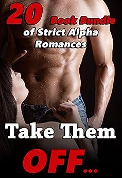 Take Them Off… 20 Book Bundle of Strict Alpha Romances by [Hardmen, Heather]