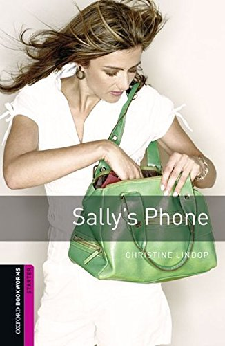 Oxford Bookworms Library: Sally's Phone: Starter: 250-Word Vocabulary (Oxford Bookworms Library, Starter)
