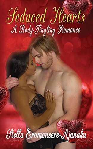 Seduced Hearts: A Body ~Tingling Romance by [Eromonsere-Ajanaku, Stella]