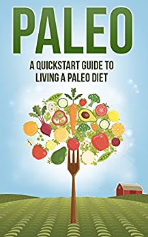 Paleo: A Quickstart Guide To Living A Paleo Diet (Paleo for Beginners, Paleo Recipes, Weight Loss, Paleo Diet, Healthy Eating Series) by [Roberts, Katy]