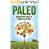 Paleo: A Quickstart Guide To Living A Paleo Diet (Paleo for Beginners, Paleo Recipes, Weight Loss, Paleo Diet, Healthy Eating Series)
