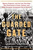 Image of The Guarded Gate: Bigotry, Eugenics and the Law That Kept Two Generations of Jews, Italians, and Other European Immigrants Out of America