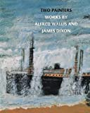 Front cover for the book Two Painters: Works by Alfred Wallis and James Dixon by Matthew Gale