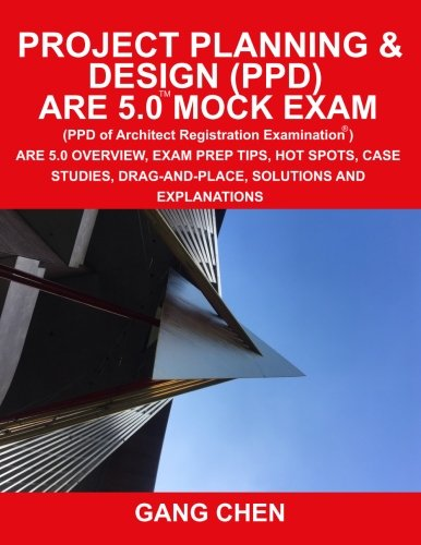 Project Planning & Design (PPD) ARE 5.0 Mock Exam (Architect Registration Examination): ARE 5.0 Overview, Exam Prep Tips, Hot Spots, Case Studies, Drag-and-Place, Solutions and Explanations by ArchiteG, Incorporated