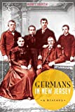 Germans in New Jersey: A History (American Heritage)