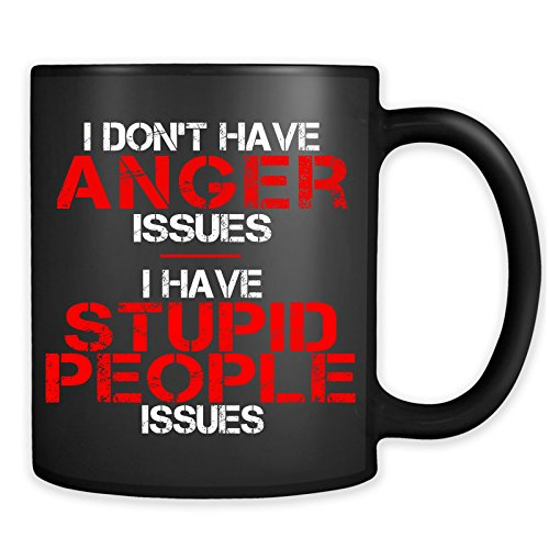 I Don't Have Anger Issues I Have Stupid People Issues Mug - Funny Offensive Anger Management Gift Coffee Cup (Anger Management Coffee Mug)