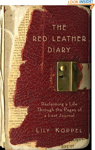 The Red Leather Diary: Reclaiming a Life Through the Pages of a Lost Journal (P.S.) by Lily Koppel
