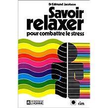 Savoir relaxer: pour combattre le stress