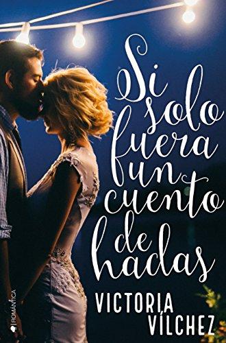 Si solo fuera un cuento de hadas (Spanish Edition)