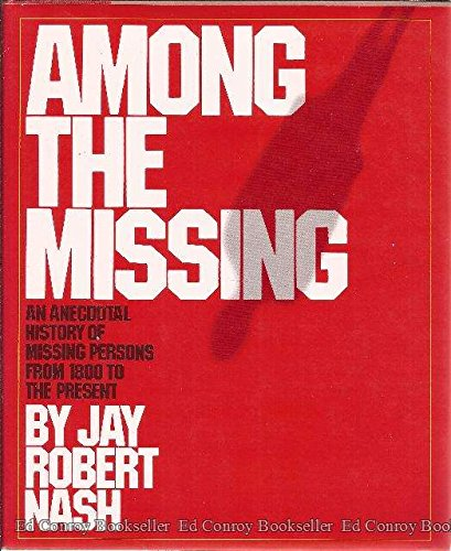 Among the Missing : An Anecdotal History of Missing Persons from 1800 to the Present