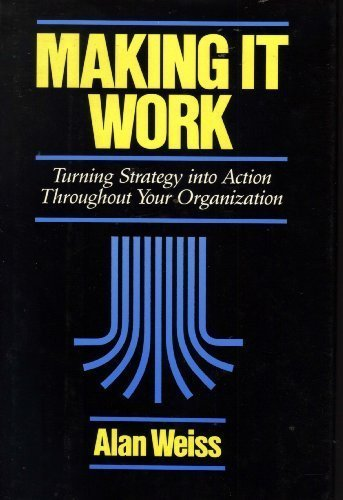 Making It Work: Turning Strategy into Action Throughout Your Organization