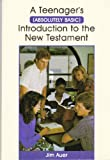 A Teenager's (Absolutely Basic) Introduction to the New Testament, Jim Auer, 0892432578