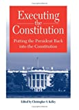 Executing the Constitution, Christopher S. Kelley, 0791467279