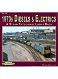 1970s Diesels & Electrics: 53: A Steam Enthusiasts Looks Back