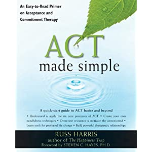 Ratings and reviews for ACT Made Simple: An Easy-To-Read Primer on Acceptance and Commitment Therapy (The New Harbinger Made Simple Series)