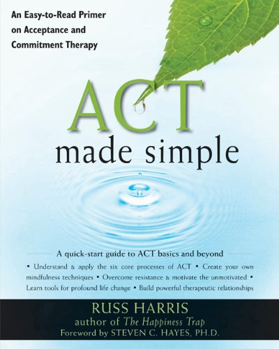 ACT Made Simple: An Easy-To-Read Primer on Acceptance and Commitment Therapy (The New Harbinger Made Simple Series) cover