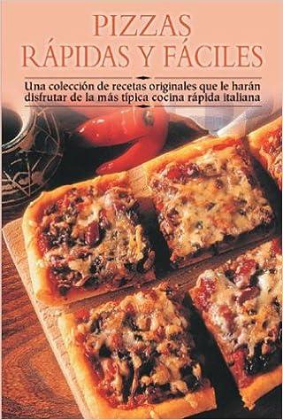 Pizzas Rápidas Y Fáciles Una Colección De Recetas
