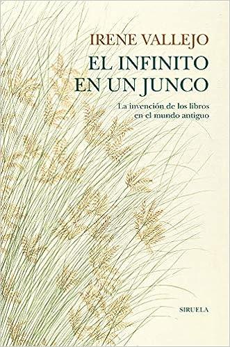 Amazon.fr - El infinito en un junco: La invención de los libros en el mundo antiguo - Vallejo, Irene - Livres