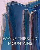 Wayne Thiebaud Mountains: 1965-2019