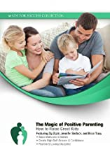 The Magic of Positive Parenting: How to Raise Great Kids (Made for Success Collection)