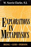 Explorations in Metaphysics : Being-God-Person, Clarke, W. Norris, 0268006970