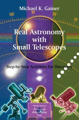 Real Astronomy With Small Telescopes: Step-by-Step Activities for Discovery (Patrick Moore's Practical Astronomy Series) (The Patrick Moore Practical Astronomy Series)