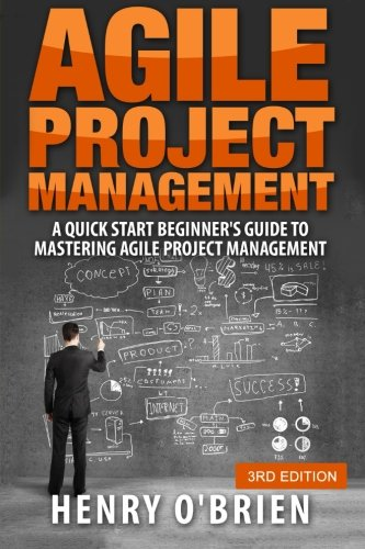 Agile Project Management: A Quick Start Beginner's Guide To  Mastering Agile Project Management