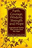 Faith, Courage, Wisdom Strength and Hope: Inspirational Poetry That Comes Straight from the Heart, Stacey Chillemi, 0557080517
