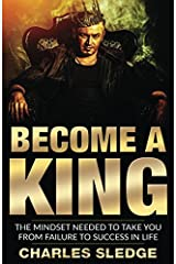 Become A King: The Mindset Needed To Take You From Failure To Success In Life