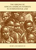 The Origins of African-American Interests in International Law, Richardson, Henry J., 3rd, 1594603839