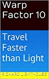 Warp Factor 10: Travel Faster than Light