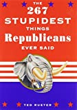 The 267 Stupidest Things Democrats/Republicans Ever Said, Ted Rueter, 0609806351