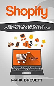 Kết quả hình ảnh cho Shopify: Beginner Guide To Start Your Online Business In 2017
