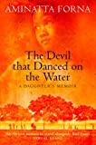 Front cover for the book The Devil That Danced On the Water: A Daughter's Memoir by Aminatta Forna