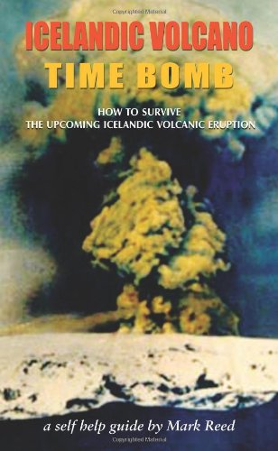 Icelandic Volcano Time Bomb - How to Survive the Upcoming Icelandic Volcanic Eruption - A Self-Help Guide